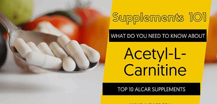 TOP 10 ACETYL-L-CARNITINE SUPPLEMENTS