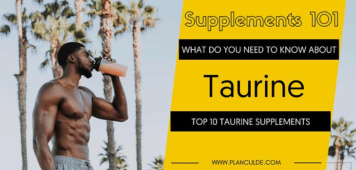 TOP 10 TAURINE SUPPLEMENTS